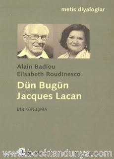 Alain Badiou, Elisabeth Roudinesco - Dün Bugün Jacques Lacan