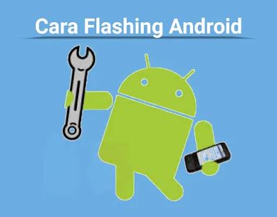 Memahami Fungsi, Manfaat, dan Cara Melakukan Flashing Pada Android