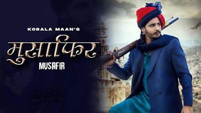 Lyrics Of New Songs MUSAFIR - Korala Maan & Gurlej Akhtar