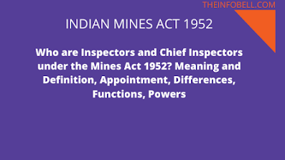 Who are Inspectors and Chief Inspectors under the Mines Act 1952? Meaning and Definition, Appointment, Differences, Functions, Powers