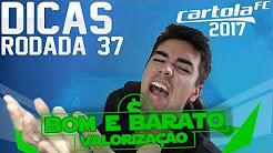 CARTOLA FC 2017 RDD 37 DICAS - BOM e BARATO / VALORIZAÇÃO  (CAMILLO JOGA 10)