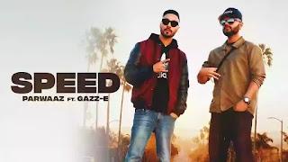 Checkout Parwaaz & Gazz E new punjabi song Speed lyrics penned by Parwaaz