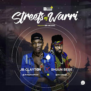 MUSIC: JB Clayton Ft ShuunBebe - Streets Of Warri