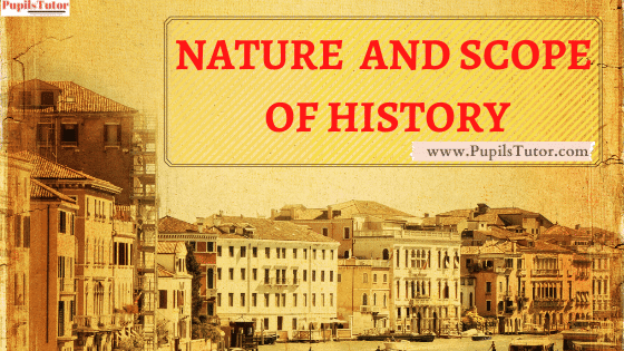 What Is The Scope And Nature Of History As A Discipline?   Nature And Scope Of History With Changing Times   Scope And Nature Of History In Points