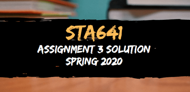 STA641 Assignment 3 Solution Spring 2020
