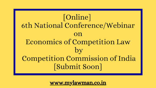 [Online] 6th National Conference/Webinar on Economics of Competition Law by Competition Commission of India [Submit Soon]