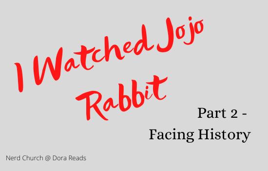 'I Watched Jojo Rabbit: Part 2 - Facing History'