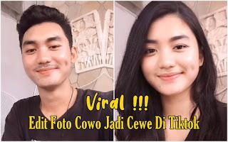 Cara Edit Foto Cowo Jadi Cewe Yang Lagi Viral Di Tiktok