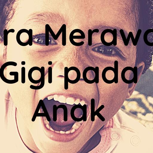 Cara Merawat Gigi Anak yang benar