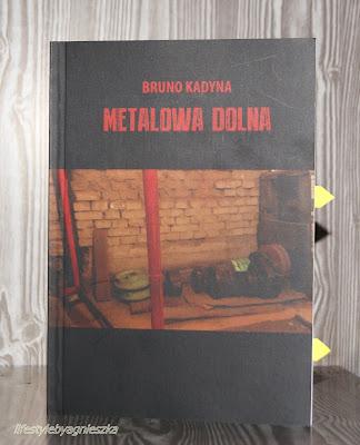 """Bruna Kadyna """"Metalowa Dolna"""""""