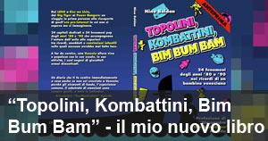 ''Topolini, Kombattini, Bim Bum Bam'': il mio libro (con prefazione del DocManhattan)