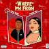 King Skipa ft. Nappy Girl - Where I'm From