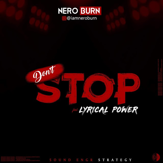 MUSIC: Nero Burn ft Lyrical Power - Don't Stop (prod. Sound of Strategy)