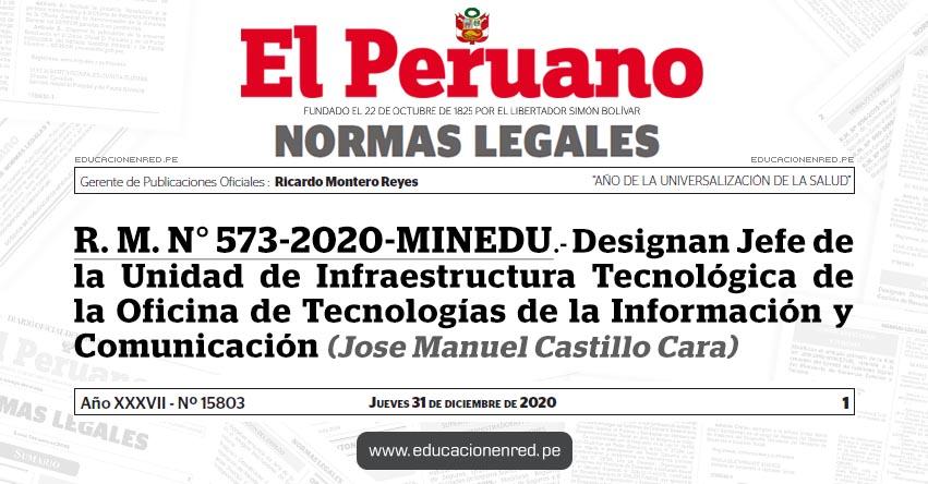 R. M. N° 573-2020-MINEDU.- Designan Jefe de la Unidad de Infraestructura Tecnológica de la Oficina de Tecnologías de la Información y Comunicación (Jose Manuel Castillo Cara)