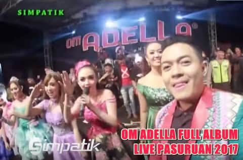 Download kumpulan lagu OM Adella full album live Pasuruan 2017