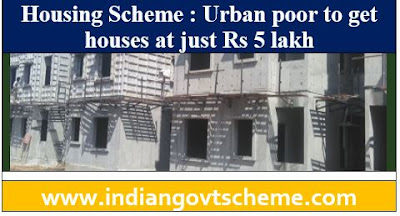 Urban poor to get houses at just Rs 5 lakh
