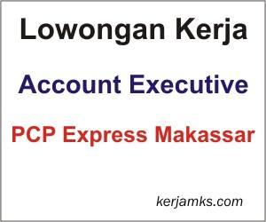 Lowongan kerja Account Executive PCP Express Makassar