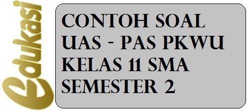 Contoh Soal UAS / PAS PKWU Kelas 11 SMA Semester 2