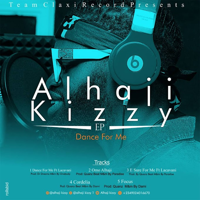 [DOWNLOAD FULL EP] Alhaji Kizzy – Dance For Me EP