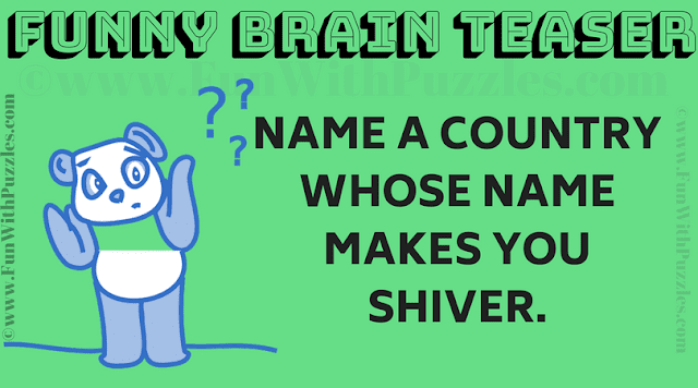 Name a country whose name makes you shiver!