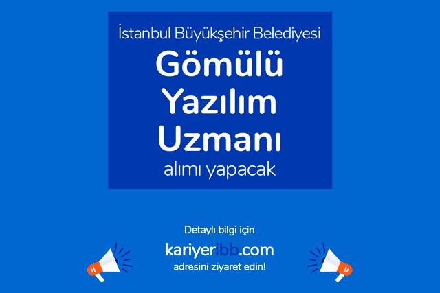İstanbul Büyükşehir Belediyesi İsbak A.Ş gömülü yazılım uzmanı alacak. Detaylar kariyeribb.com'da!