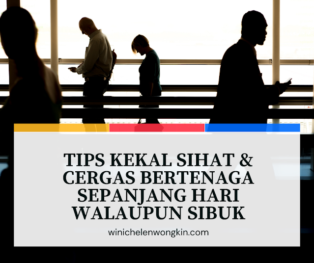 Tips Kekal Sihat Dan Cergas Bertenaga Sepanjang Hari Walaupun Sibuk   Winichelen Wongkin