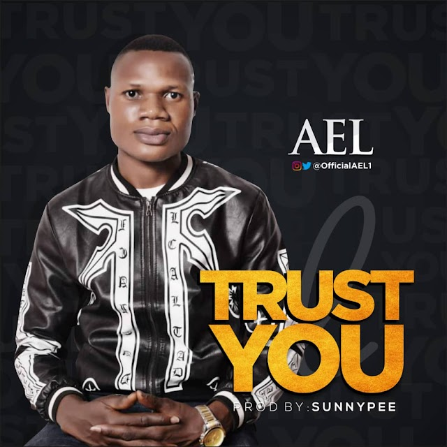 NEW MUSIC: TRUST YOU BY AEL |  @OFFICIALAEL1