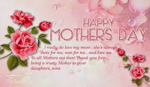 Happy Mother day wishes for mother: i really do love my mom,she's always there for me,
