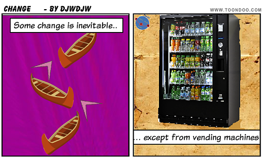 Some change is inevitable - except from vending machines