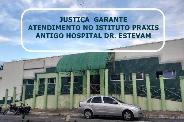 Hospital Praxis: Justiça através de liminar determina a imediata retomada dos serviços