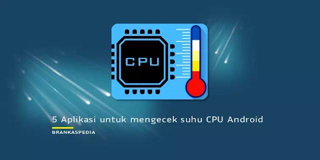 Aplikasi untuk Mengecek Suhu CPU di Android