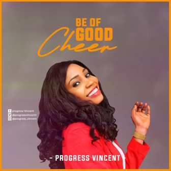 New Music: Progress Vincent - ''Be of Good Cheer'' (+Lyric Video) || @progressvincent1