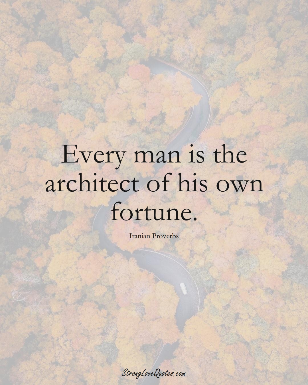 Every man is the architect of his own fortune. (Iranian Sayings);  #MiddleEasternSayings