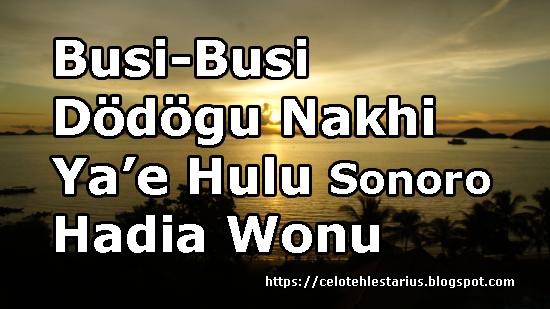 Busi-Busi Dödögu Nakhi Lirik  Ya'e Hulu Sonoro Hadia Wonu