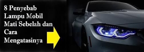 8 Penyebab Lampu Mobil Mati Sebelah dan Cara Mengatasinya