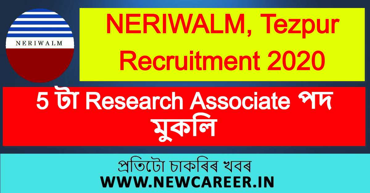 NERIWALM, Tezpur Recruitment 2020 : Apply For 5 Research Associate Vacancy