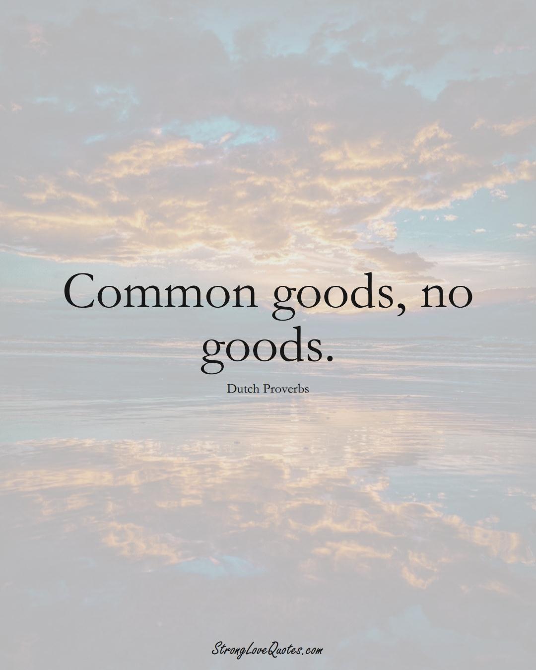 Common goods, no goods. (Dutch Sayings);  #EuropeanSayings