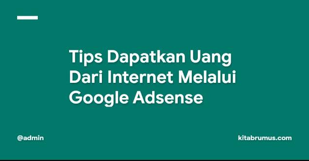 Tips Dapatkan Uang Dari Internet Melalui Google Adsense