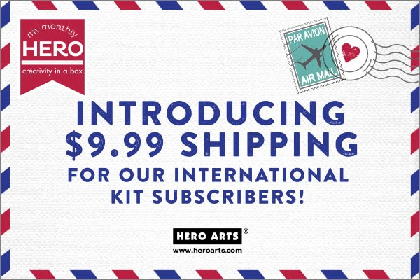 Hero Arts Introduces $9.99 Shipping for International Kit Subscribers!