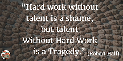 """Hard work without talent is a shame, but talent without hard work is a tragedy."" - Robert Hall"