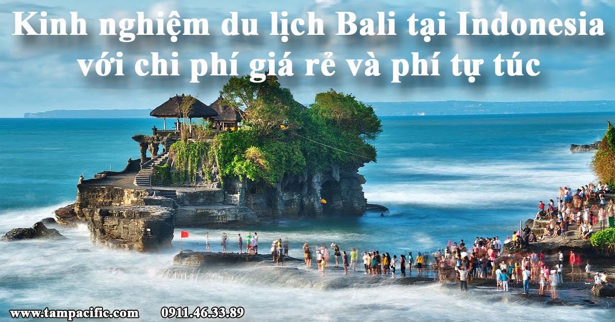 Kinh nghiệm du lịch Bali tại Indonesia với chi phí giá rẻ và phí tự túc