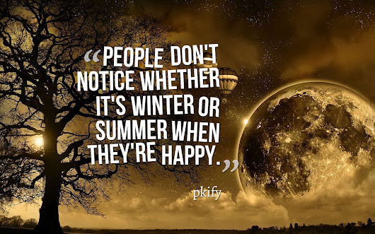 People Don't Notice Whether It's Winter or Summer When They're Happy Wisdom Quotes