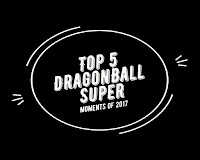 Top 5 moments of DragonBall Super from 2017