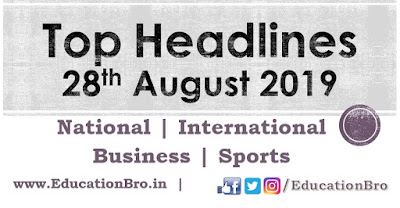 Top Headlines 28th August 2019: EducationBro