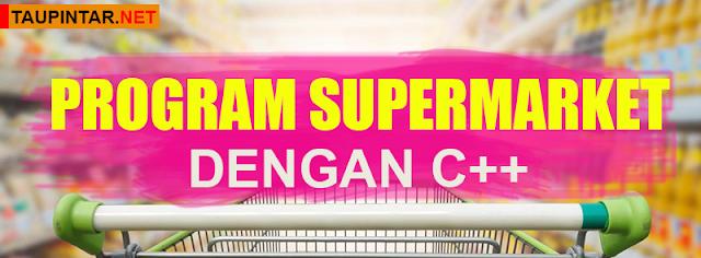 Membuat Program Supermarket Menggunakan Bahasa Pemrograman C++