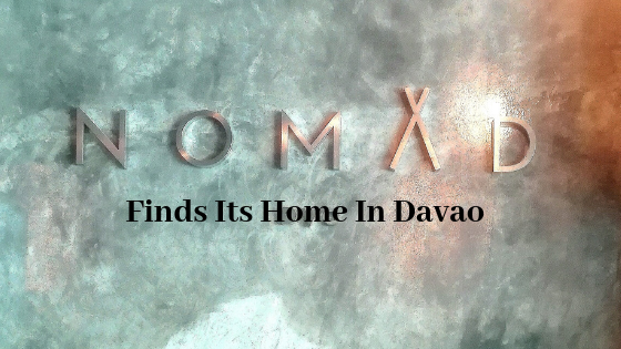 NOMAD DVO: The Perfect Nomad Restaurant Finds Its Home In Davao