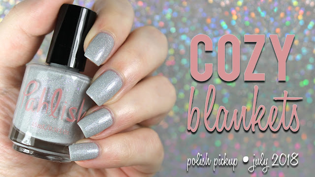 Pahlish Cozy Blankets | Polish Pickup Rewind July 2018