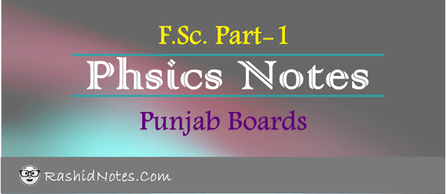 1st Year Physics Notes for Punjab Boards