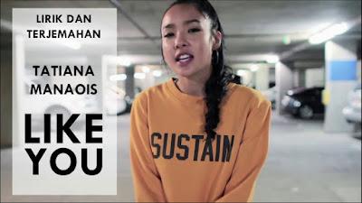Lirik Lagu Like You -Tatiana Manaois || Baby You're Strong  & Terjemahan