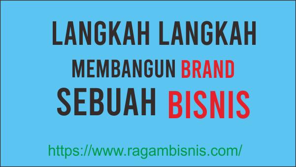 Langkah Langkah Membangu Brand Sebuah Bisnis